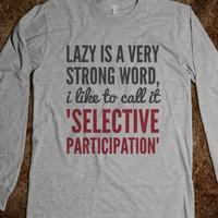 Lazy is a very strong word, I like to call it