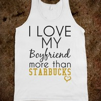 I love my boyfriend more than Starbucks tank top tee t shirt tshirt
