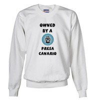 Owned by a Presa Pets Sweatshirt by CafePress