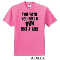 You Wish You Could RUN Like A Girl T-Shirt Running Track Cross Country Azalea