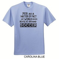 Yes As A Matter Of Fact My World Does Revolve Around SOCCER T-Shirt Light Blue