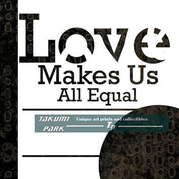 Inspiring Words, Love Makes Us All Equal, Equality, Black ...