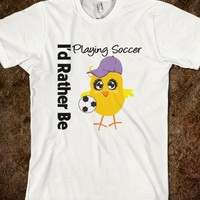 I Would Rather Be Playing Soccer Chick Shirts