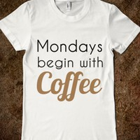 MONDAYS BEGIN WITH COFFEE