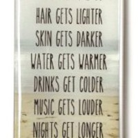 "Trendy Summer Beach Life iPhone 4s Case - Quote: "" Hair gets lighter, Skin gets darker, Water gets warmer, Drinks get colder, Music gets louder, Nights get longer, Life gets better"""