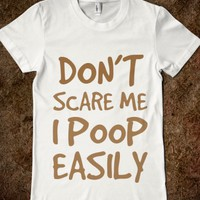 DON'T SCARE ME I POOP EASILY T SHIRT