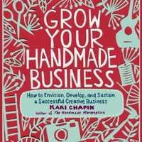 Grow Your Handmade Business: How to Envision, Develop, and Sustain a Successful Creative Business:Amazon:Kindle Store