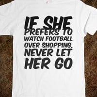 IF SHE PREFERS TO WATCH FOOTBALL OVER SHOPPING, NEVER LET HER GO