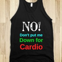 No! Don't put me down for cardio