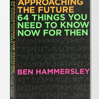 Approaching The Future: 64 Things You Need To Know Now For Then By Ben Hammersley - Urban Outfitters