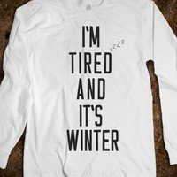 I'M TIRED AND IT'S WINTER