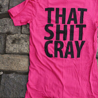 That Sh& Cray mature Shirt Limited Print Black on Pink by scstees