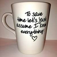 Custom Cup to save time let&#x27;s just assume I know everything mug by theprintedsurface