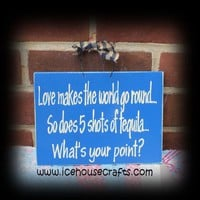 Love Makes The World Go Round So Does 5 Shots Of Tequila, Whats Your | icehousecrafts - Folk Art & Primitives on ArtFire