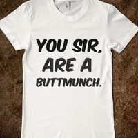 YOU SIR, ARE A BUTTMUNCH (WHITE TEE)