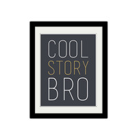 "Cool Story Bro. Sassy. Cheeky. Funny Quote. Minimalist. Simple. Gray, White, Gold. Typography. 8.5x11"" Print."