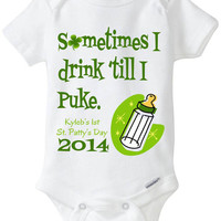 St. Patrick's Day Onesuit: Sometimes I drink 'till I puke - My 1st St. Patty's Day 2014 shirt with Clover / Shamrock now in Preemie Size