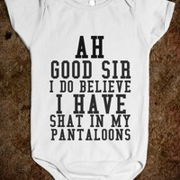 AH GOOD SIR I DO BELIEVE I HAVE SHAT IN MY PANTALOONS