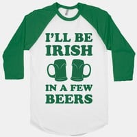 I'll Be Irish In A Few Beers