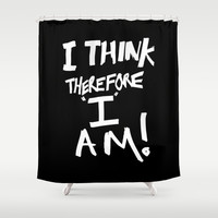 I think therefore I am Shower Curtain by Bruce Stanfield