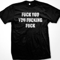Fuck You You Fucking Fuck T-shirt, Men's Hilarious Funny Shirts (Many Colors Available)