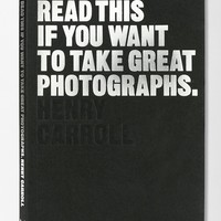 Read This If You Want To Take Great Photographs By Henry Carroll - Urban Outfitters