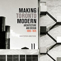 Making Toronto Modern : Architecture and Design, 1895-1975