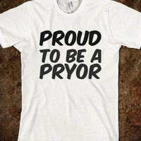 PROUD TO BE A PRYOR T SHIRT