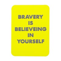 Bravery Is Believing In Yourself Magnet