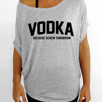Vodka - Because Screw Tomorrow - Gray Slouchy Tee Tshirt