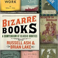 Bizarre Books: A Compendium of Classic Oddities Paperbackby Russell Ash (Author) , Brian Lake (Author)