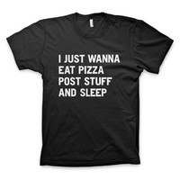 """I just wanna eat pizza post stuff and sleep"" T-Shirt"