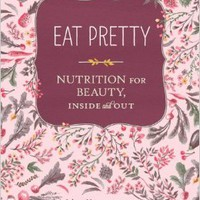 Eat Pretty: Nutrition for Beauty, Inside and Out Paperbackby Jolene Hart (Author)