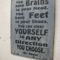 Rustic Dr Seuss Sign You have Brains in your head. You have Feet in your shoes. You can steer yourself in any direction you choose