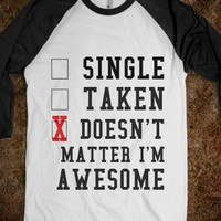 SINGLE TAKEN DOESN'T MATTER I'M AWESOME