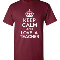 Keep Calm & Love A Teacher Comfy Cotton Unisex Styles Great Teachers Gift Keep Calm Love a Teacher Tee Great Gift ALL COLORS