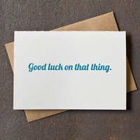 Letterpress Encouragement Card Good Luck on That Thing by BSandRS