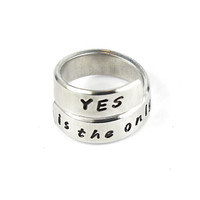 YES is the only living thing Quote Ring, Custom Favorite Quote Ring, Inspirational Ring, Personalized Motivational Gift