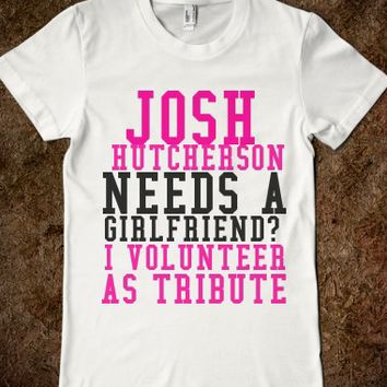 JOSH NEEDS A GIRLFRIEND I VOLUNTEER AS TRIBUTE