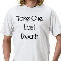 Take One Last Breath T-shirt from Zazzle.com