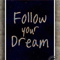 Follow your Dream Print, cheer up Inspirational Quote Poster, wall quote typography, wall art, decor, wall quote, 8x10, 11x14, 16x20, 17x22
