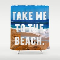 Take Me To The Beach Shower Curtain by Josrick