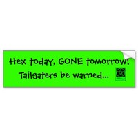 Hex today, gone tomorrow! Tailgater Bumper Sticker