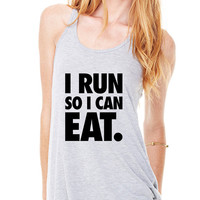 I run so I can eat. Triple Threat. Burnout tank top. Workout Gear. Marathon Shirt. Workout Shirt T-Shirt Tank Ladies Womens Dick Tees DT-365