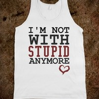 I'm not with Stupid anymore tank top tee t shirt