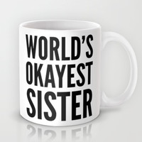 WORLD'S OKAYEST SISTER Mug by CreativeAngel | Society6