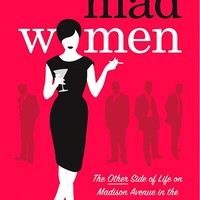Mad Women: The Other Side of Life on Madison Avenue in the '60s and Beyond Hardcover