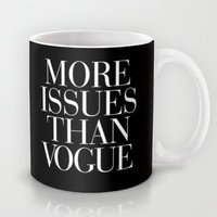 More Issues than Vogue Typography Mug by RexLambo | Society6