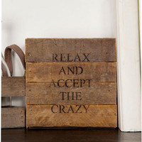 RELAX AND ACCEPT THE CRAZY SMALL SIGN
