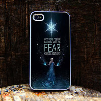Elsa Frozen Disney Quote Fear iphone 4 case,iphone 4S case,iPhone 5C case,iPhone 5S case,iphone 5 case,samsung s4 case, Samsung s3 case